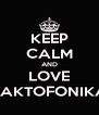KEEP CALM AND LOVE PAKTOFONIKA - Personalised Poster A4 size