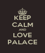 KEEP CALM AND LOVE PALACE - Personalised Poster A4 size