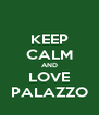 KEEP CALM AND LOVE PALAZZO - Personalised Poster A4 size