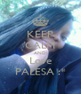 KEEP CALM AND Love PALESA :* - Personalised Poster A4 size