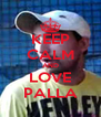 KEEP CALM AND LOVE PALLA - Personalised Poster A4 size