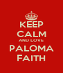 KEEP CALM AND LOVE PALOMA FAITH - Personalised Poster A4 size