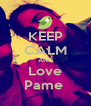 KEEP CALM AND Love Pame  - Personalised Poster A4 size