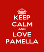 KEEP CALM AND LOVE PAMELLA - Personalised Poster A4 size