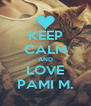 KEEP CALM AND LOVE PAMI M. - Personalised Poster A4 size