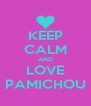 KEEP CALM AND LOVE PAMICHOU - Personalised Poster A4 size