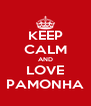 KEEP CALM AND LOVE PAMONHA - Personalised Poster A4 size
