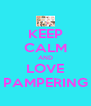 KEEP CALM AND LOVE PAMPERING - Personalised Poster A4 size