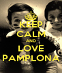 KEEP CALM AND LOVE PAMPLONA - Personalised Poster A4 size