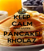 KEEP CALM AND LOVE PANCAKE! RHOLAZ - Personalised Poster A4 size