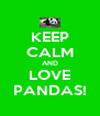 KEEP CALM AND LOVE PANDAS! - Personalised Poster A4 size