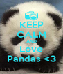KEEP CALM AND Love Pandas <3 - Personalised Poster A4 size