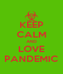 KEEP CALM AND LOVE PANDEMIC - Personalised Poster A4 size