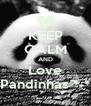 KEEP CALM AND Love Pandinhas *-* - Personalised Poster A4 size