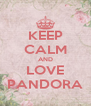 KEEP CALM AND LOVE PANDORA - Personalised Poster A4 size