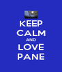 KEEP CALM AND LOVE PANE - Personalised Poster A4 size