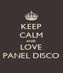 KEEP CALM AND LOVE PANEL DISCO - Personalised Poster A4 size