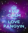 KEEP CALM AND LOVE PANGVIN - Personalised Poster A4 size