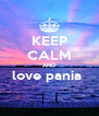KEEP CALM AND love pania   - Personalised Poster A4 size