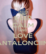 KEEP CALM AND LOVE PANTALONCIINA - Personalised Poster A4 size