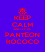 KEEP CALM AND LOVE PANTEON ROCOCO - Personalised Poster A4 size
