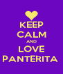 KEEP CALM AND LOVE PANTERITA  - Personalised Poster A4 size