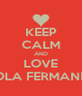 KEEP CALM AND LOVE PAOLA FERMANDEZ - Personalised Poster A4 size