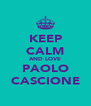 KEEP CALM AND LOVE PAOLO CASCIONE - Personalised Poster A4 size
