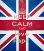 KEEP CALM AND love Papa  - Personalised Poster A4 size