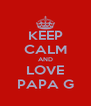 KEEP CALM AND LOVE PAPA G - Personalised Poster A4 size