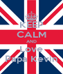 KEEP CALM AND Love Papa Kevin - Personalised Poster A4 size