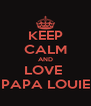 KEEP CALM AND LOVE  PAPA LOUIE - Personalised Poster A4 size