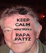 KEEP CALM AND LOVE PAPA PATTZ - Personalised Poster A4 size