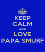 KEEP CALM AND LOVE PAPA SMURF - Personalised Poster A4 size