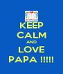 KEEP CALM AND LOVE PAPA !!!!! - Personalised Poster A4 size