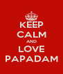KEEP CALM AND LOVE PAPADAM - Personalised Poster A4 size