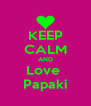 KEEP CALM AND Love  Papaki - Personalised Poster A4 size