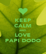 KEEP CALM AND LOVE PAPI DODO - Personalised Poster A4 size