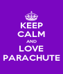 KEEP CALM AND LOVE PARACHUTE - Personalised Poster A4 size