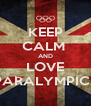 KEEP CALM  AND LOVE PARALYMPICS - Personalised Poster A4 size