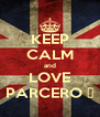 KEEP CALM and LOVE PARCERO ♥ - Personalised Poster A4 size