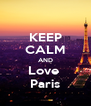 KEEP CALM AND Love  Paris - Personalised Poster A4 size