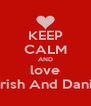 KEEP CALM AND love Parish And Danish - Personalised Poster A4 size