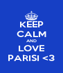 KEEP CALM AND LOVE PARISI <3 - Personalised Poster A4 size