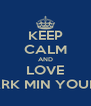 KEEP CALM AND LOVE PARK MIN YOUNG - Personalised Poster A4 size