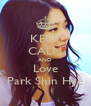 KEEP CALM AND Love Park Shin Hye - Personalised Poster A4 size