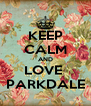 KEEP CALM AND LOVE  PARKDALE - Personalised Poster A4 size