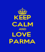 KEEP CALM AND LOVE  PARMA - Personalised Poster A4 size