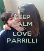 KEEP CALM AND LOVE PARRILLI - Personalised Poster A4 size