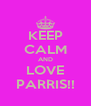KEEP CALM AND LOVE PARRIS!! - Personalised Poster A4 size
